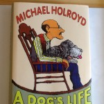 A Dog's Life by Michael Holroyd, published in the UK. by MacLehose in 2014